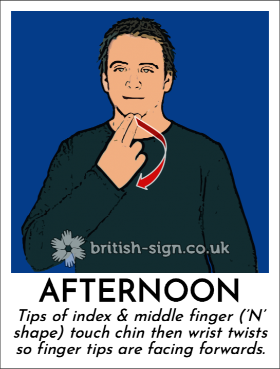 Afternoon: Tips of index & middle finger ('N' shape) touch chin then wrist twists so finger tips are facing forwards.