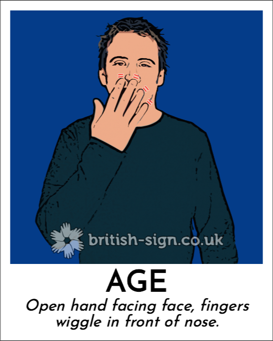 Age: Open hand facing face, fingers wiggle in front of nose.
