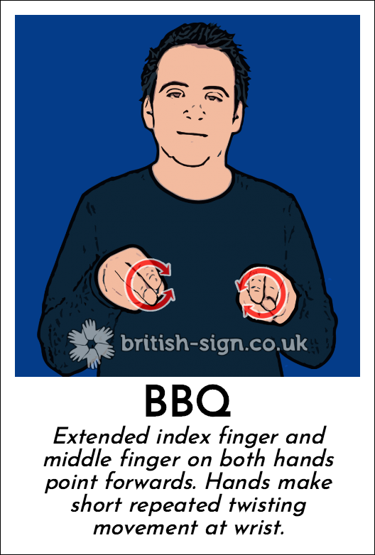 BBQ: Extended index finger and middle finger on both hands point forwards. Hands make short repeated twisting movement at wrist.