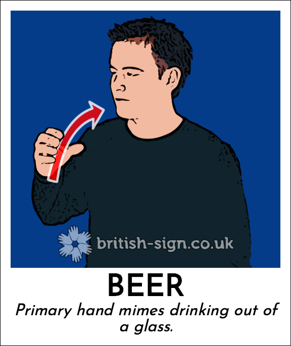 Beer: Primary hand mimes drinking out of a glass.