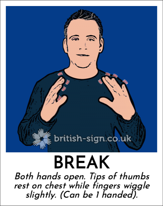 Break: Both hands open.  Tips of thumbs rest on chest while fingers wiggle slightly. (Can be 1 handed).