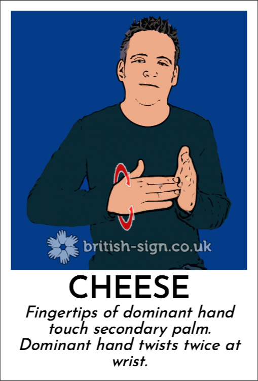 Cheese: Fingertips of dominant hand touch secondary palm.  Dominant hand twists twice at wrist.