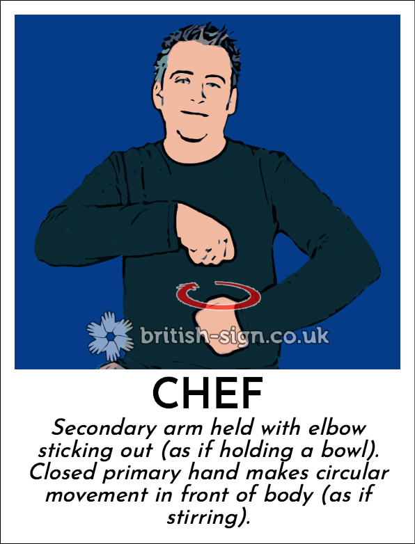 Chef: Secondary arm held with elbow sticking out (as if holding a bowl).  Closed primary hand makes circular movement in front of body (as if stirring).