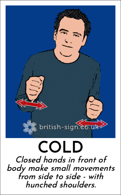 Cold: Closed hands in front of body make small movements from side to side - with hunched shoulders.