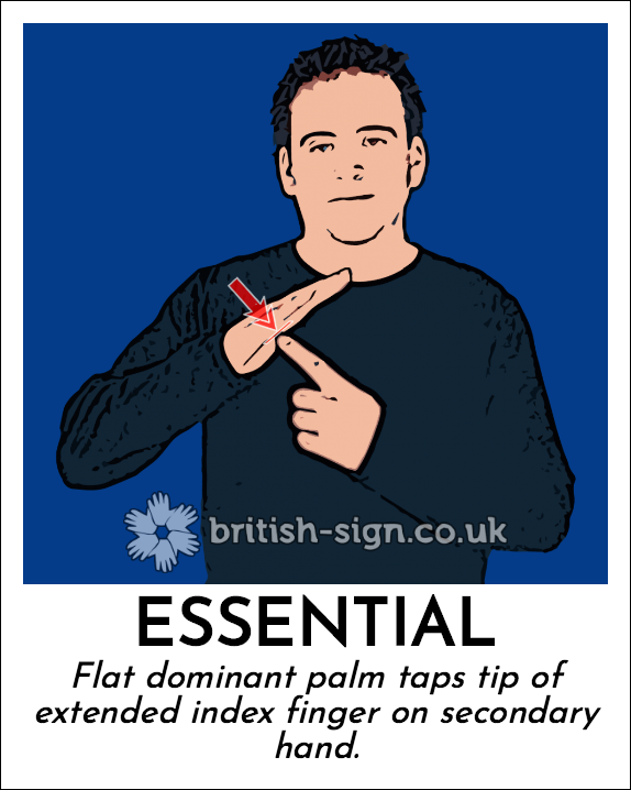 Essential: Flat dominant palm taps tip of extended index finger on secondary hand.