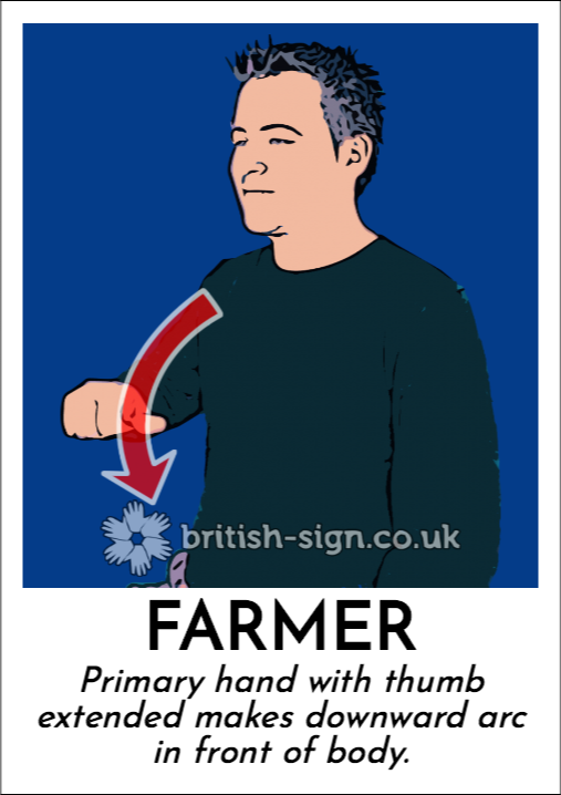 Farmer: Primary hand with thumb extended makes downward arc in front of body.