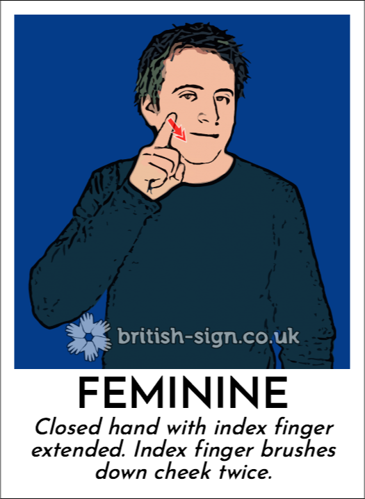 Feminine: Closed hand with index finger extended. Index finger brushes down cheek twice.
