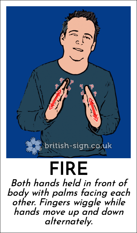 Fire: Both hands held in front of body with palms facing each other.  Fingers wiggle while hands move up and down alternately.