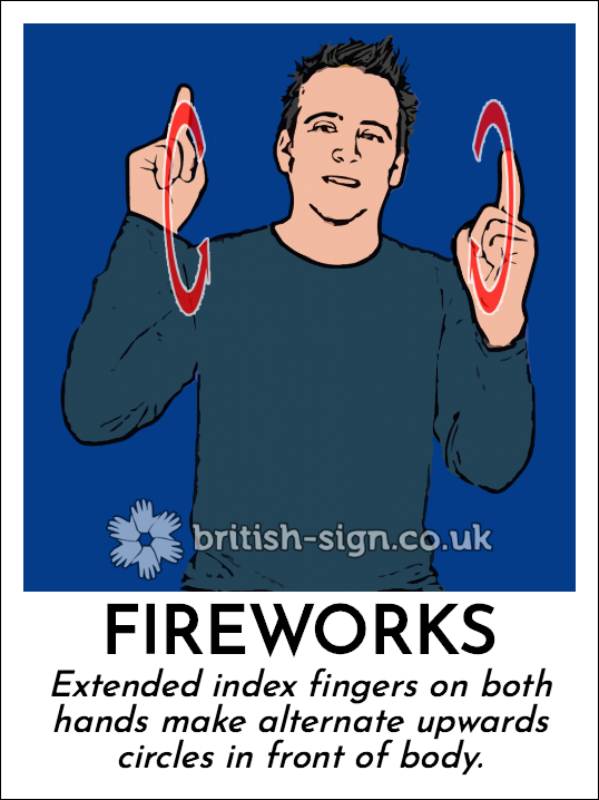 Fireworks: Extended index fingers on both hands make alternate upwards circles in front of body.