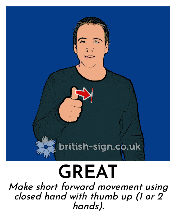 Great: Make short forward movement using closed hand with thumb up (1 or 2 hands).