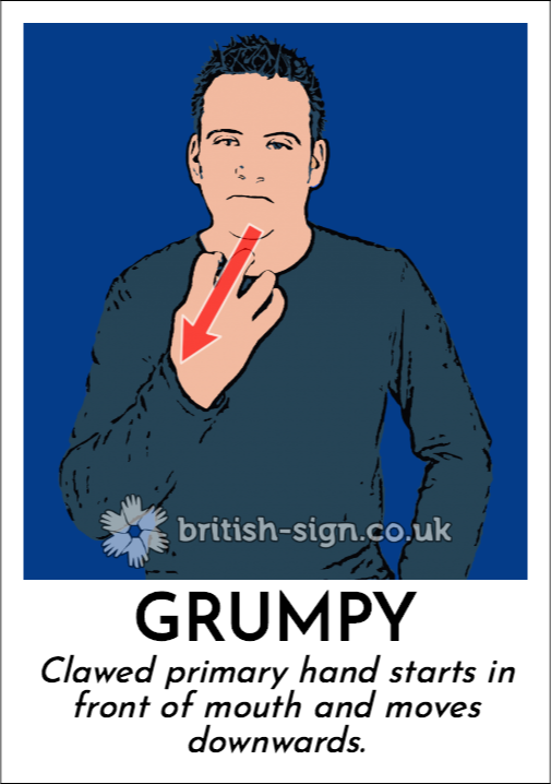Grumpy: Clawed primary hand starts in front of mouth and moves downwards.