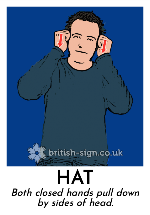 Hat: Both closed hands pull down by sides of head.