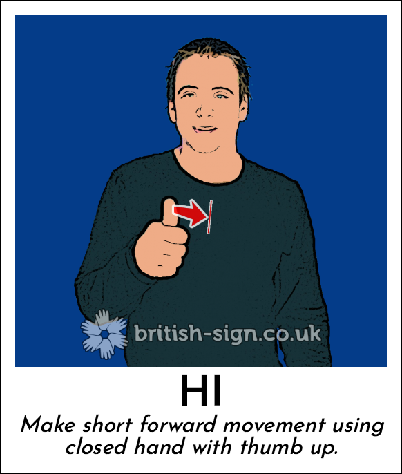 Hi: Make short forward movement using closed hand with thumb up.
