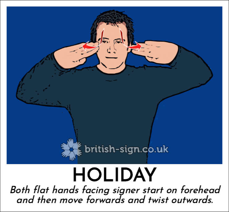 Holiday: Both flat hands facing signer start on forehead and then move forwards and twist outwards.