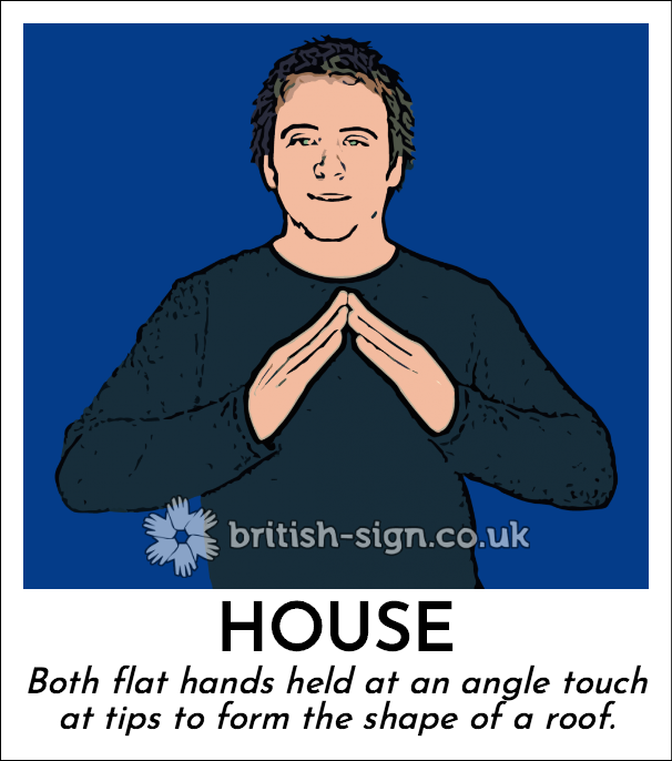 House: Both flat hands held at an angle touch at tips to form the shape of a roof.