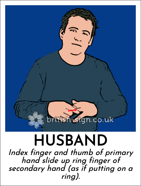 Husband: Index finger and thumb of primary hand slide up ring finger of secondary hand (as if putting on a ring).