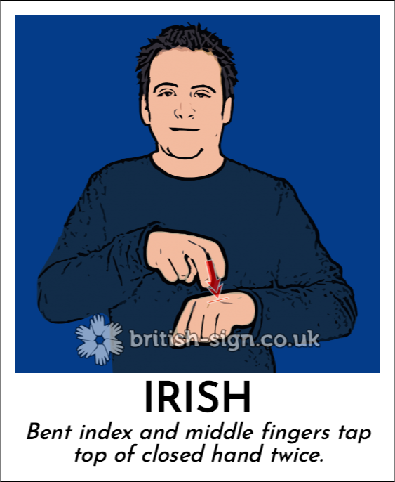 Irish: Bent index and middle fingers tap top of closed hand twice.