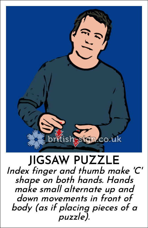 Jigsaw Puzzle: Index finger and thumb make 'C' shape on both hands.  Hands make small alternate up and down movements in front of body (as if placing pieces of a puzzle).
