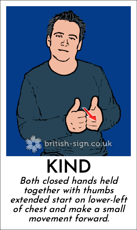 Kind: Both closed hands held together with thumbs extended start on lower-left of chest and make a small movement forward.