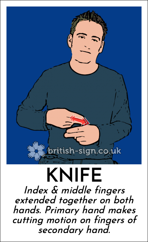 Knife: Index & middle fingers extended together on both hands. Primary hand makes cutting motion on fingers of secondary hand.