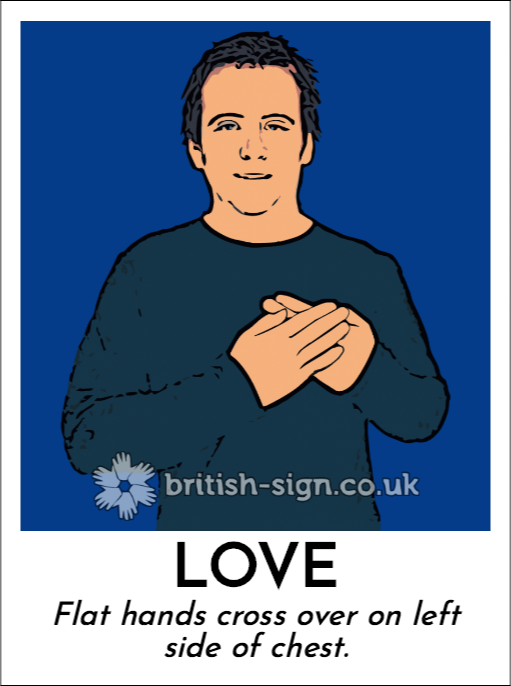 Love: Flat hands cross over on left side of chest.