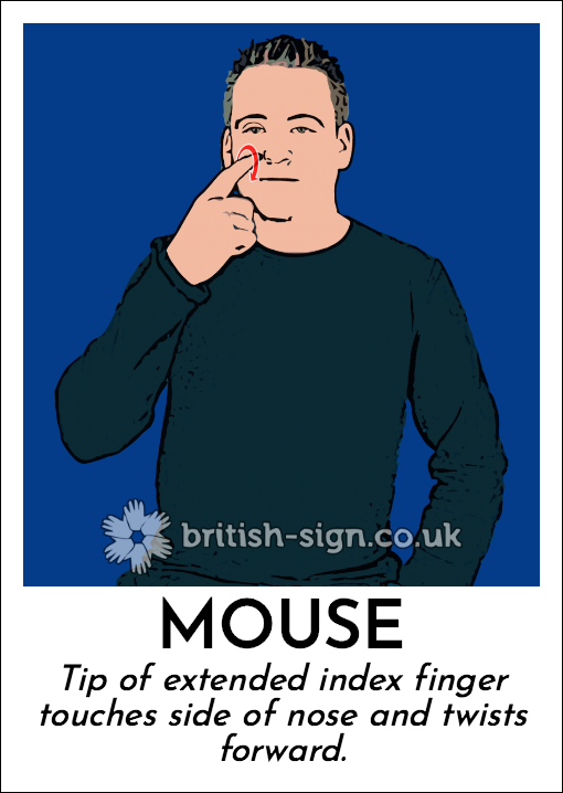 Mouse: Tip of extended index finger touches side of nose and twists forward.