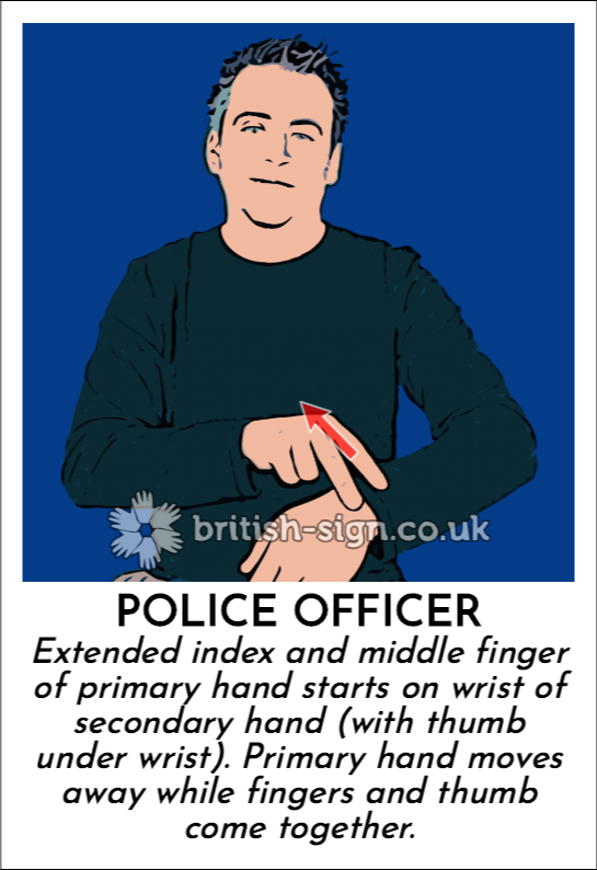 Police Officer: Extended index and middle finger of primary hand starts on wrist of secondary hand (with thumb under wrist). Primary hand moves away while fingers and thumb come together.