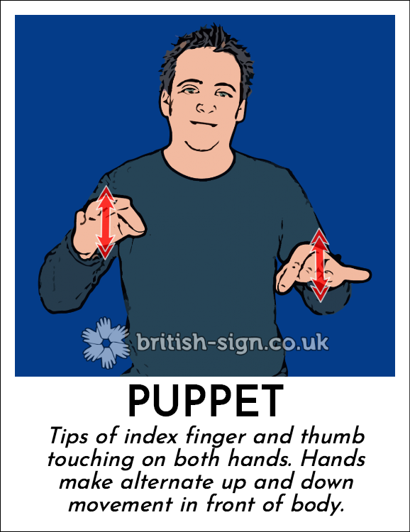 Puppet: Tips of index finger and thumb touching on both hands.  Hands make alternate up and down movement in front of body.