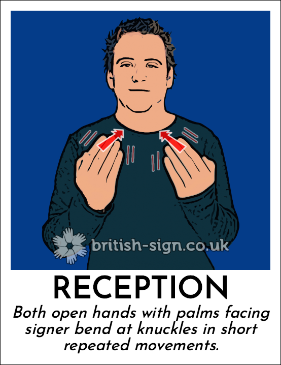 Reception: Both open hands with palms facing signer bend at knuckles in  short repeated movements.