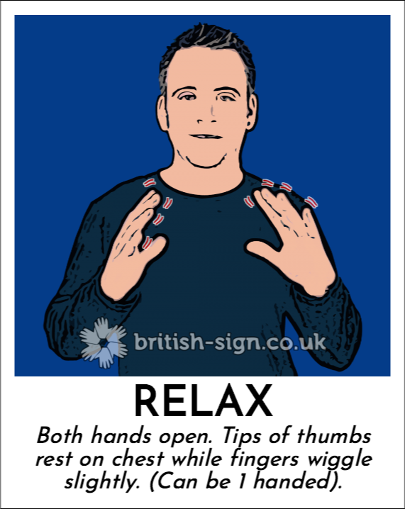 Relax: Both hands open.  Tips of thumbs rest on chest while fingers wiggle slightly. (Can be 1 handed).