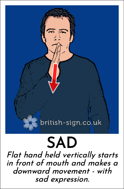 Sad: Flat hand held vertically starts in front of mouth and makes a downward movement - with sad expression.