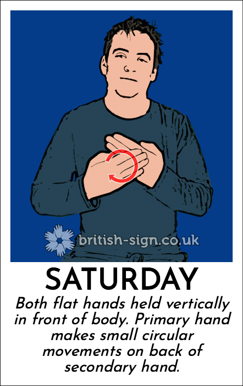 Saturday: Both flat hands held vertically in front of body. Primary hand makes small circular movements on back of secondary hand.