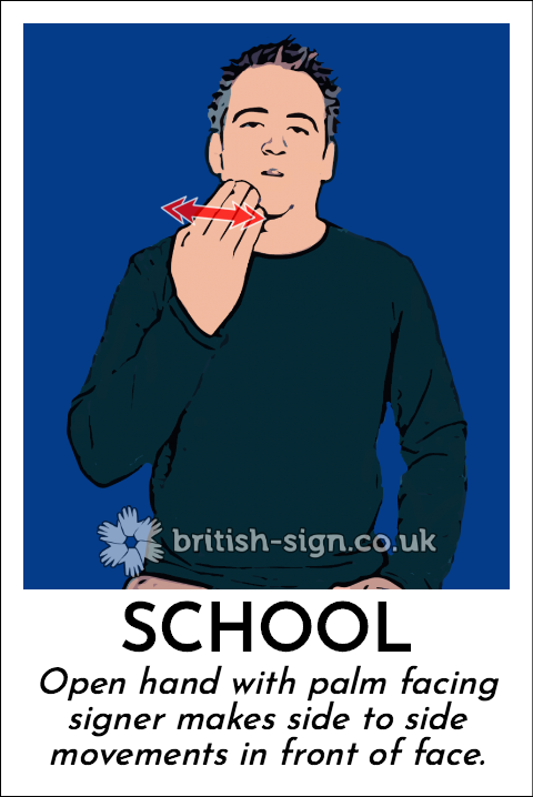 School: Open hand with palm facing signer makes side to side movements in front of face.