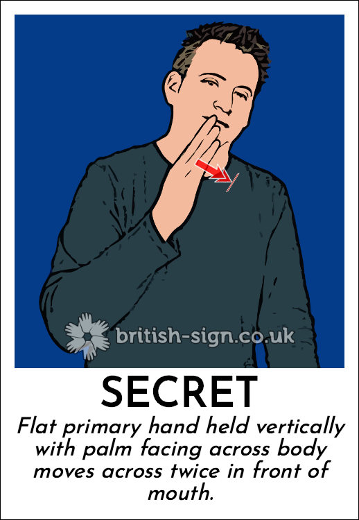 Secret: Flat primary hand held vertically with palm facing across body moves across twice in front of mouth.