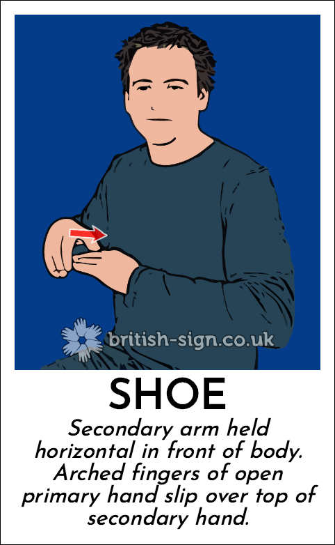 Shoe: Secondary arm held horizontal in front of body.  Arched fingers of open primary hand slip over top of secondary hand.
