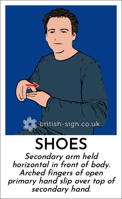 Shoes: Secondary arm held horizontal in front of body.  Arched fingers of open primary hand slip over top of secondary hand.