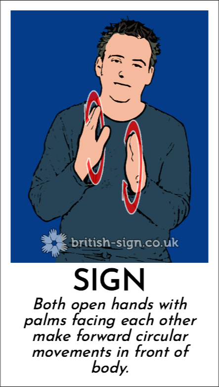 Sign: Both open hands with palms facing each other make forward circular movements in front of body.