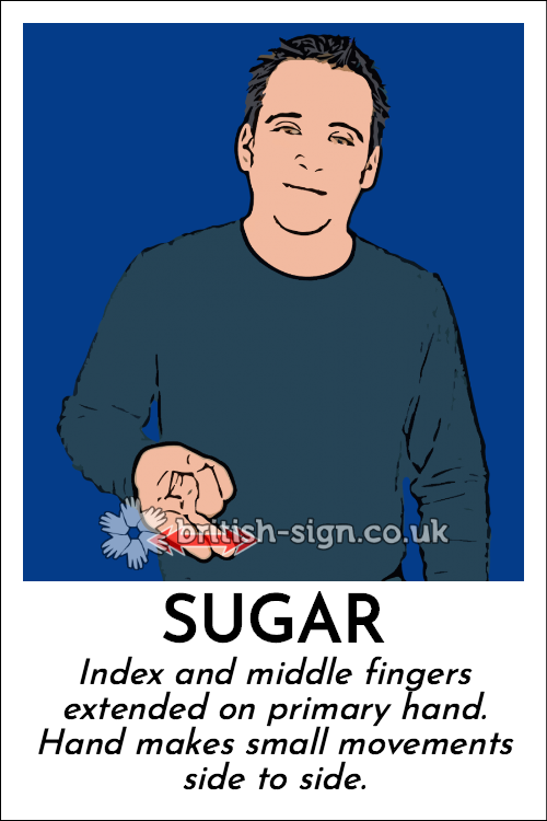 Sugar: Index and middle fingers extended on primary hand.  Hand makes small movements side to side.