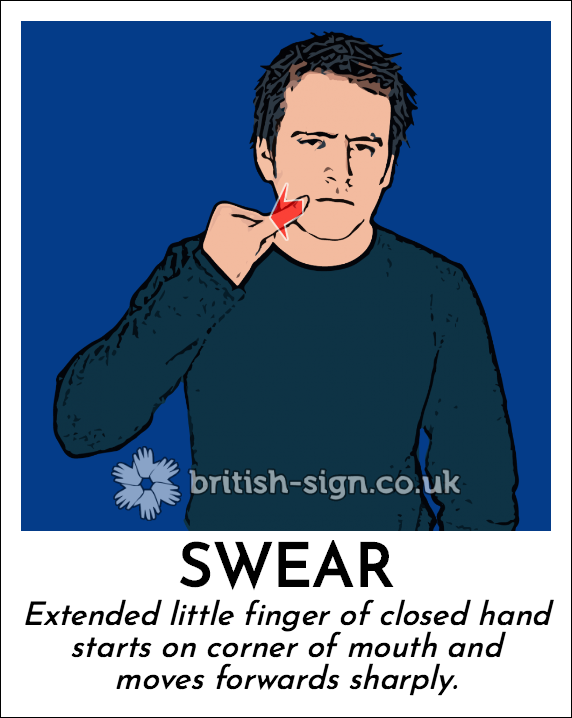 Swear: Extended little finger of closed hand starts on corner of mouth and moves forwards sharply.