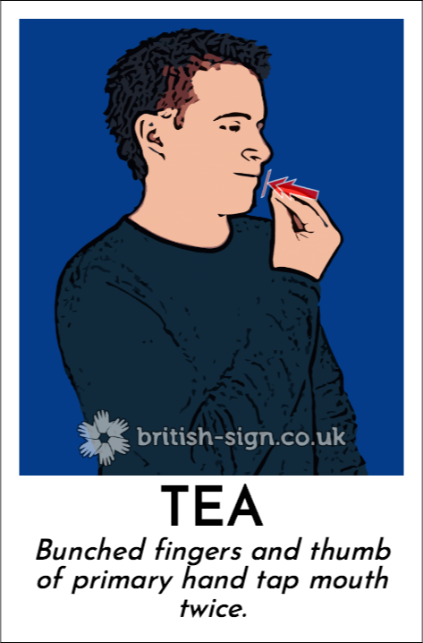 Tea: Bunched fingers and thumb of primary hand tap mouth twice.