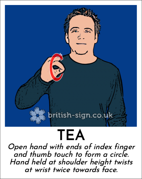 Tea: Open hand with ends of index finger and thumb touch to form a circle.  Hand held at shoulder height twists at wrist twice towards face.