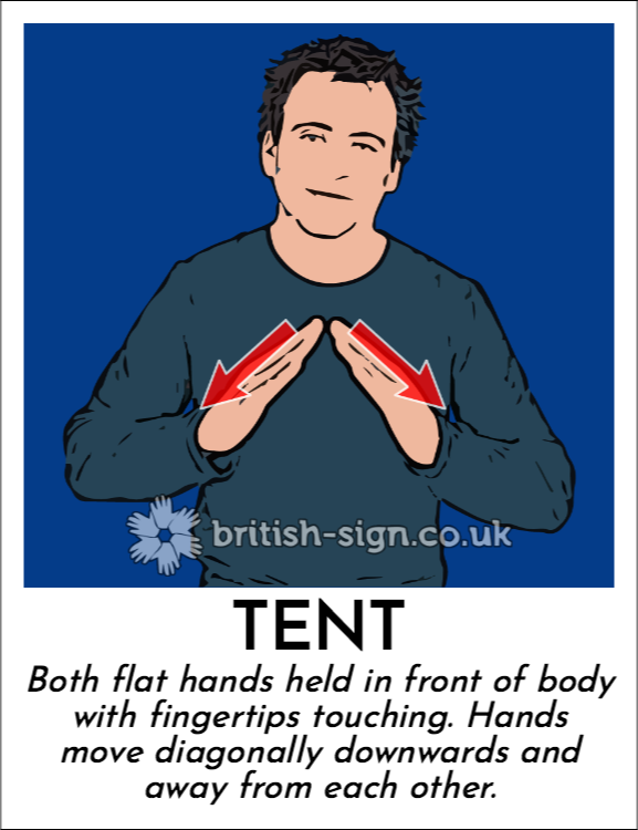 Tent: Both flat hands held in front of body with fingertips touching.  Hands move diagonally downwards and away from each other.