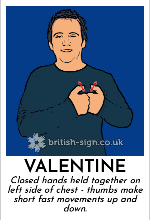 Valentine: Closed hands held together on left side of chest - thumbs make short fast movements up and down.