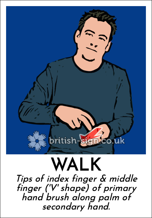 Walk: Tips of index finger & middle finger ('V' shape) of primary hand brush along palm of secondary hand.