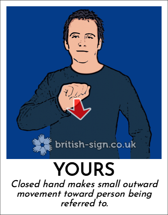 Yours: Closed hand makes small outward movement toward person being referred to.